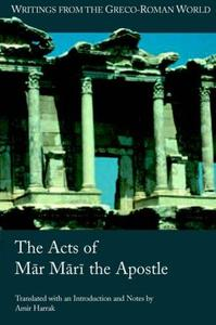 The Acts of Mar Mari the Apostle (Writings from the Greco-Roman World)