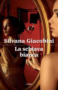 Silvana Giacobini - La schiava bianca