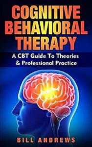 Cognitive Behavioral Therapy (CBT): A CBT Guide To Theories & Professional Practice