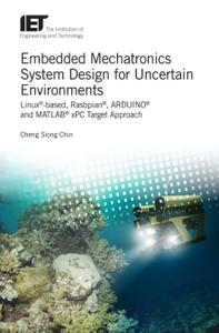 Embedded Mechatronics System Design for Uncertain Environments: Linux®-based, Rasbpian®, ARDUINO® and MATLAB® xPC Target Approa