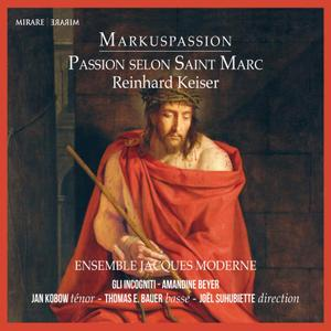 Joel Suhubiette, Gli Incogniti, Ensemble Jacques Moderne - Markuspassion: Passion selon Saint Marc de Reinhard Keiser (2015)