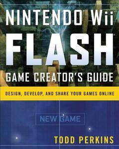 Nintendo Wii Flash Game Creator's Guide: Design, Develop, and Share Your Games Online (Repost)