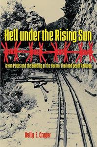 Hell under the Rising Sun: Texan POWs and the Building of the Burma-Thailand Death Railway