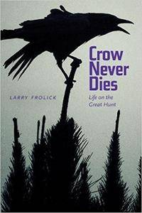 Crow Never Dies: Life on the Great Hunt