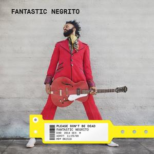 Fantastic Negrito - Please Don't Be Dead (Deluxe) (2018) [Official Digital Download]