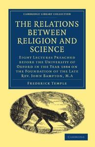 The Relations between Religion and Science: Eight Lectures Preached before the University of Oxford in the Year 1884 on the Fou