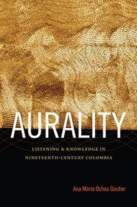 Aurality: Listening and Knowledge in Nineteenth-Century Colombia