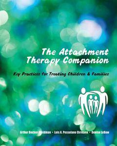 The Attachment Therapy Companion: Key Practices for Treating Children & Families (repost)