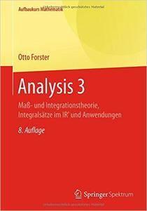 Analysis 3: Maß- und Integrationstheorie, Integralsätze im IRn und Anwendungen, Auflage: 8