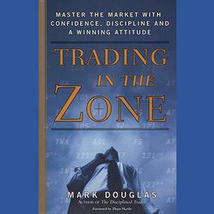 Trading in the Zone: Master the Market with Confidence, Discipline and a Winning Attitude [Audiobook]