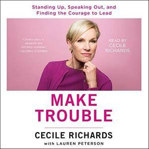 Make Trouble: Standing Up, Speaking Out, and Finding the Courage to Lead - My Life Story [Audiobook]