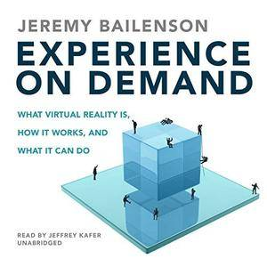Experience on Demand: What Virtual Reality Is, How It Works, and What It Can Do [Audiobook]