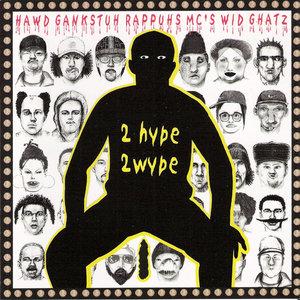 Hawd Gankstuh Rappuhs MC's Wid Ghatz - 2 Hype 2 Wype (2001) {Wordsound} **[RE-UP]**
