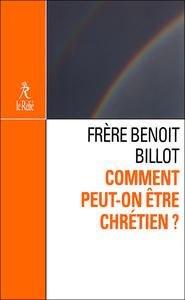 Frère Benoît Billot - Comment peut-on être chrétien ?