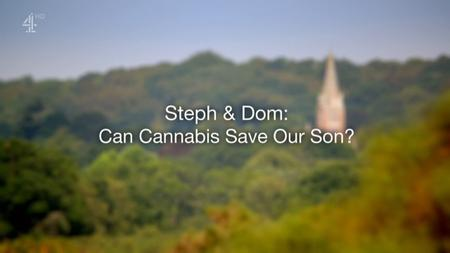 Ch4. - Steph And Dom: Can Cannabis Save Our Son? (2019)