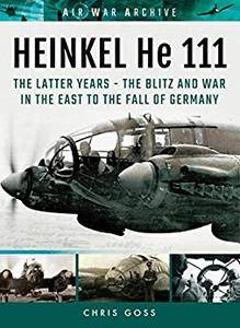 HEINKEL He 111: The Latter Years - The Blitz and War in the East to the Fall of Germany (Air War Archive)