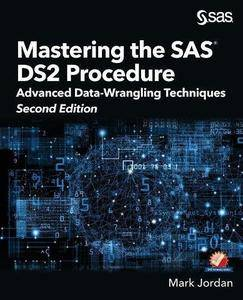 Mastering the SAS DS2 Procedure: Advanced Data-Wrangling Techniques, 2nd Edition