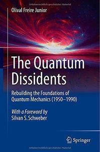 The Quantum Dissidents: Rebuilding the Foundations of Quantum Mechanics (1950-1990) (Repost)