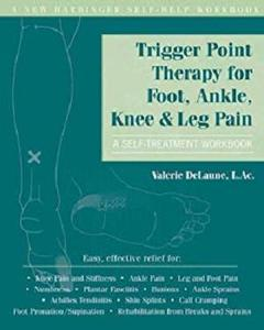 Trigger Point Therapy for Foot, Ankle, Knee, and Leg Pain: A Self-Treatment Workbook [Repost]
