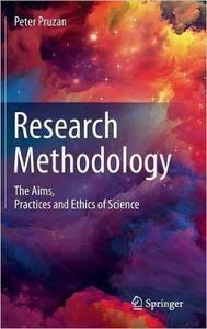 Research Methodology: The Aims, Practices and Ethics of Science (repost)