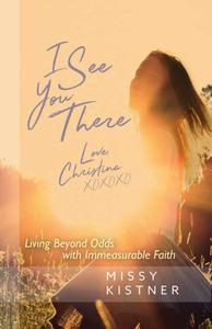 I See You There: Living Beyond Odds with Immeasurable Faith