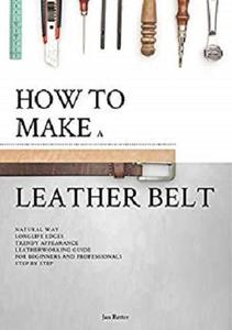 How to make a leather belt: Leatherworking guide for beginners and professionals