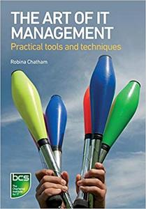 The Art of IT Management : Practical Tools, Techniques and People Skills
