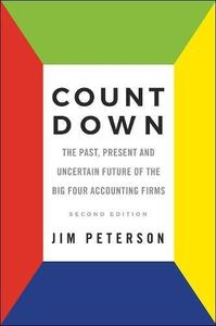 Count Down: The Past, Present and Uncertain Future of the Big Four Accounting Firms, 2nd Edition