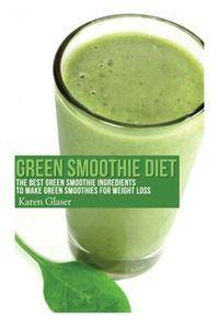 Green Smoothie Diet: The Best Green Smoothie Ingredients to Make Green Smoothies for Weight Loss