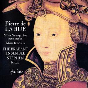 Stephen Rice, The Brabant Ensemble - Pierre de La Rue: Missa Nuncqua fue pena mayor & Missa Inviolata (2016)