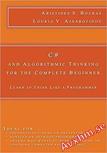 C# and Algorithmic Thinking for the Complete Beginner: Learn to Think Like a Programmer