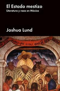 «El estado mestizo» by Joshua Lund
