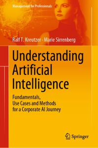 Understanding Artificial Intelligence: Fundamentals, Use Cases and Methods for a Corporate AI Journey