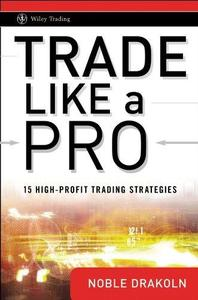 Trade Like a Pro: 15 High-Profit Trading Strategies (Wiley Trading) (Repost)