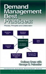 Demand Management Best Practices: Process, Principles, and Collaboration (Integrated Business Management Series) (J. Ross Publi