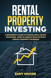Rental Property Investing: A Beginner's Guide to Rental Real Estate Investing