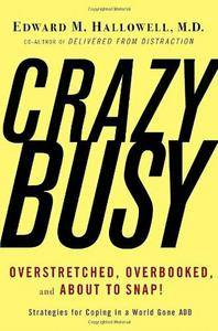 CrazyBusy: Overstretched, Overbooked, and About to Snap! Strategies for Coping in a World Gone ADD (repost)