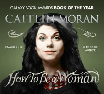 «How To Be a Woman» by Caitlin Moran
