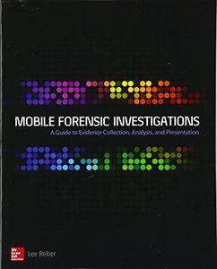Mobile Forensic Investigations: A Guide to Evidence Collection, Analysis, and Presentation (Networking & Comm - OMG) [Repost]