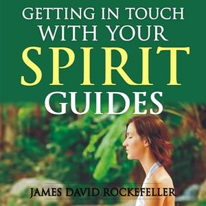 «Getting in Touch with Your Spirit Guides» by James David Rockefeller