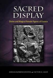Sacred Display: Divine and Magical Female Figures of Eurasia