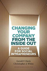 Changing Your Company from the Inside Out: A Guide for Social Intrapreneurs