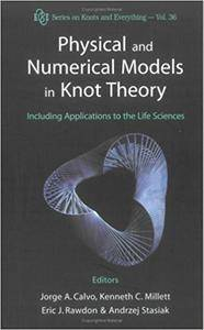 Physical and Numerical Models in Knot Theory: Including Applications to The Life Sciences (Repost)