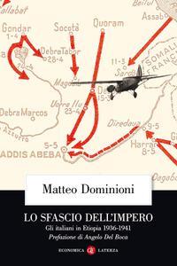 Matteo Dominioni - Lo sfascio dell'impero. Gli italiani in Etiopia (1936-1941) (2019)