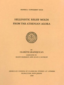 Hellenistic Relief Molds from the Athenian Agora (Hesperia Supplement)