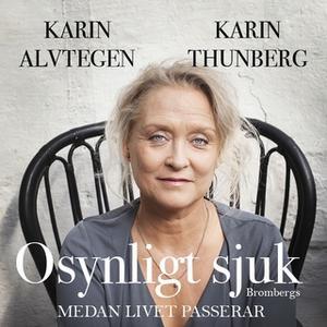 «Osynligt sjuk» by Karin Alvtegen,Karin Thunberg