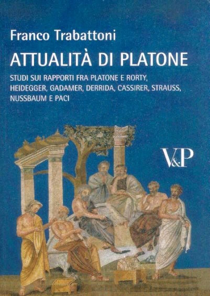 Franco Trabattoni - Attualità di Platone. Studi sui rapporti fra Platone e Rorty, Heidegger, Gadamer, Derrida (2009) [Repos]