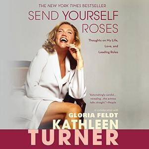 Send Yourself Roses: Thoughts on My Life, Love, and Leading Roles [Audiobook]