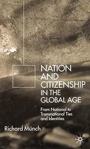 Nations and Citizenship in the Global Age From National to Transnational Ties and Identities