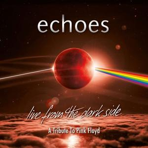 Echoes - Live From The Dark Side: A Tribute To Pink Floyd (2019)